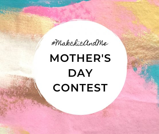 #MakchicAndMe Mother's Day 2019 Contest
